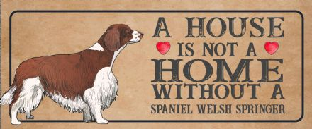 spaniel welsh springer Dog Metal Sign Plaque - A House Is Not a ome without a